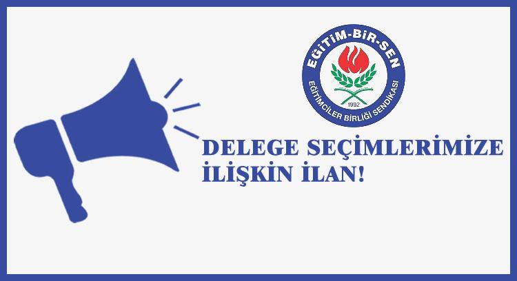 DELEGE SEÇİMLERİMİZE İLİŞKİN İLAN YAYINLANDI...